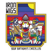 Iron Wigs -Your Birthday's Cancelled