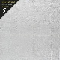 Iron  &  Wine - Archive Series Volume No. 5: Tallahassee Recordings
