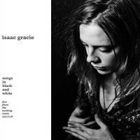 Isaac Gracie - Songs In Black + White