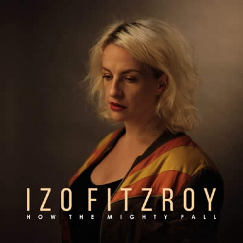 Izo Fitzroy -How The Mighty Fall