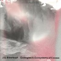 J.g. Biberkopf -Ecologies Ii: Ecosystems Of Excess