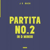 J.s. Bach - J.s.bach: Partita No.2 In D Minor