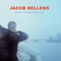 Jacob Bellens - My Heart Is Hungry & The Days Go By So Quickly