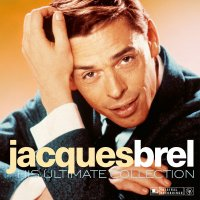 Jacques Brel - His Ultimate Collection