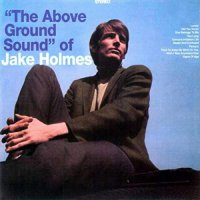 Jake Holmes -The Above Ground Sound Of Jake Holmes
