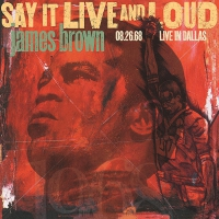 James Brown - Say It Live And Loud: Live In Dallas 8.26.68 Expanded Edition