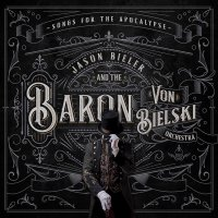 Jason Bieler And The Baron Von Bielski Orchestra -Songs For The Apocalypse