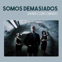 Javier Corcobado - Somos Demasiados