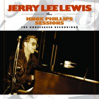 Jerry Lee Lewis - Jerry Lee Lewis: The Knox Phillips Sessions: The Unreleased Recordings