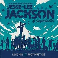Jesse-Lee Jackson /  Orquesta Zion -Love Him / Rudy Must Die