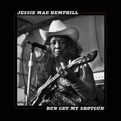 Jessie Mae Hemphill - Run Get My Shotgun