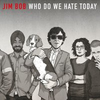 Jim Bob - Who Do We Hate Today