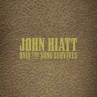 John Hiatt -Only The Song Survives
