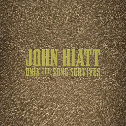 John Hiatt - Only The Song Survives