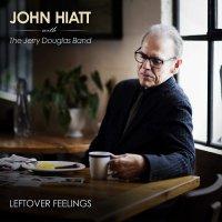 John Hiatt With The Jerry Douglas Band -Leftover Feelings