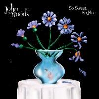 John Moods - So Sweet So Nice