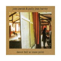 John Parish  &  Polly Jean Harvey - Dance Hall At Louse Point