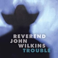 John Rev. Wilkins - Trouble