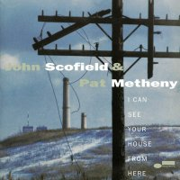 John Scofield  &  Pat Metheny -I Can See Your House From Here