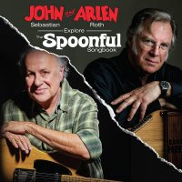 John Sebastian  &  Arlen Roth - John Sebastian And Arlen Roth Explore The Spoonful Songbook