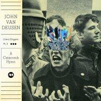 John Van Deusen - I Am Origami Pt 3: A Catacomb Hymn