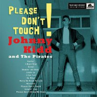 Johnny Kidd & The Pirates -Please Don't Touch