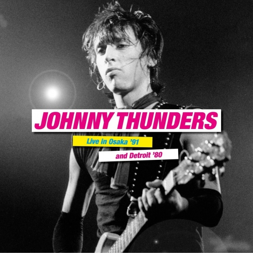 Johnny Thunders -Live In Osaka '91 & Detroit '80