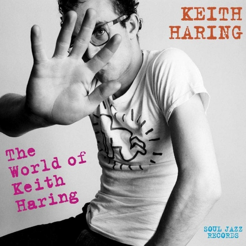 Jonzun Crew, Yoko Ono Fab 5 Freddy - Soul Jazz Records Presents Keith Haring: World Of Keith Haring