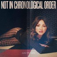 Julia Michaels - Not In Chronological Order
