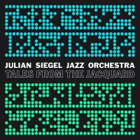 Julian Siegel's Jazz Orchestra - Tales From The Jacquard