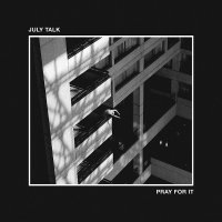 July Talk -Pray For It