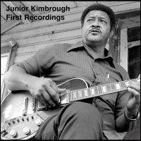 Junior Kimbrough -First Recordings