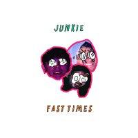 Junkie -Fast Times