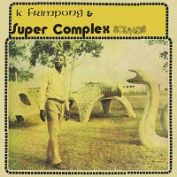 K Frimpong &  Super Complex Sounds - Ahyewa Special