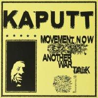 Kaputt - Movement Now / Another War Talk