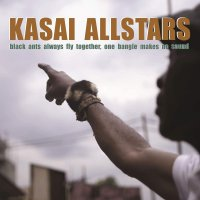 Kasai Allstars -Black Ants Always Fly Together One Bangle Makes No Sound