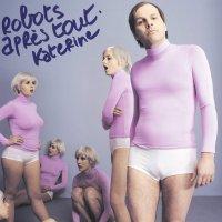 Katerine - Robots Apres Tout