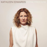 Kathleen Edwards -Total Freedom
