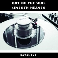 Kazahaya -Out Of The Soul / Seventh Heaven