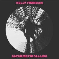 Kelly Finnigan -Catch Me I'm Falling