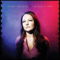 Kelsey Waldon -I've Got A Way