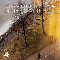 Kenny & Johnny Wheeler - On The Way To Two