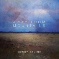Kerry Devine - Away From Mountains