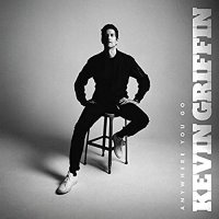 Kevin Griffin -Anywhere You Go