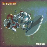 Kilaueas - Touch My Alien