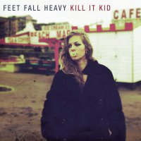 Kill It Kid -Feet Fall Heavy