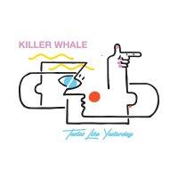 Killer Whale - Tastes Like Yesterday