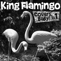 King Flamingo - Covers Baby 1