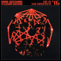 King Gizzard  &  The Lizard Wizard -Live In San Francisco '16