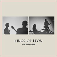 Kings Of Leon -When You See Yourself